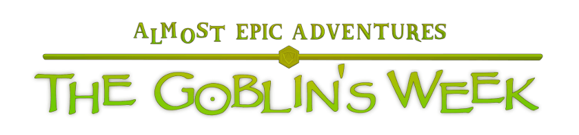 Almost Epic Adventures: The Goblin's Week
